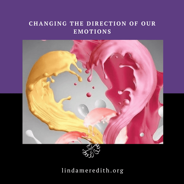 Changing the Direction of our Emotions
