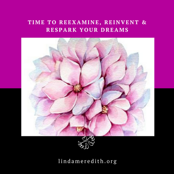 Time to Reexamine, Reinvent & Respark your Dreams