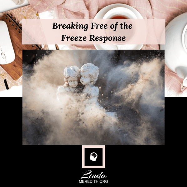Breaking free of the Freeze Response