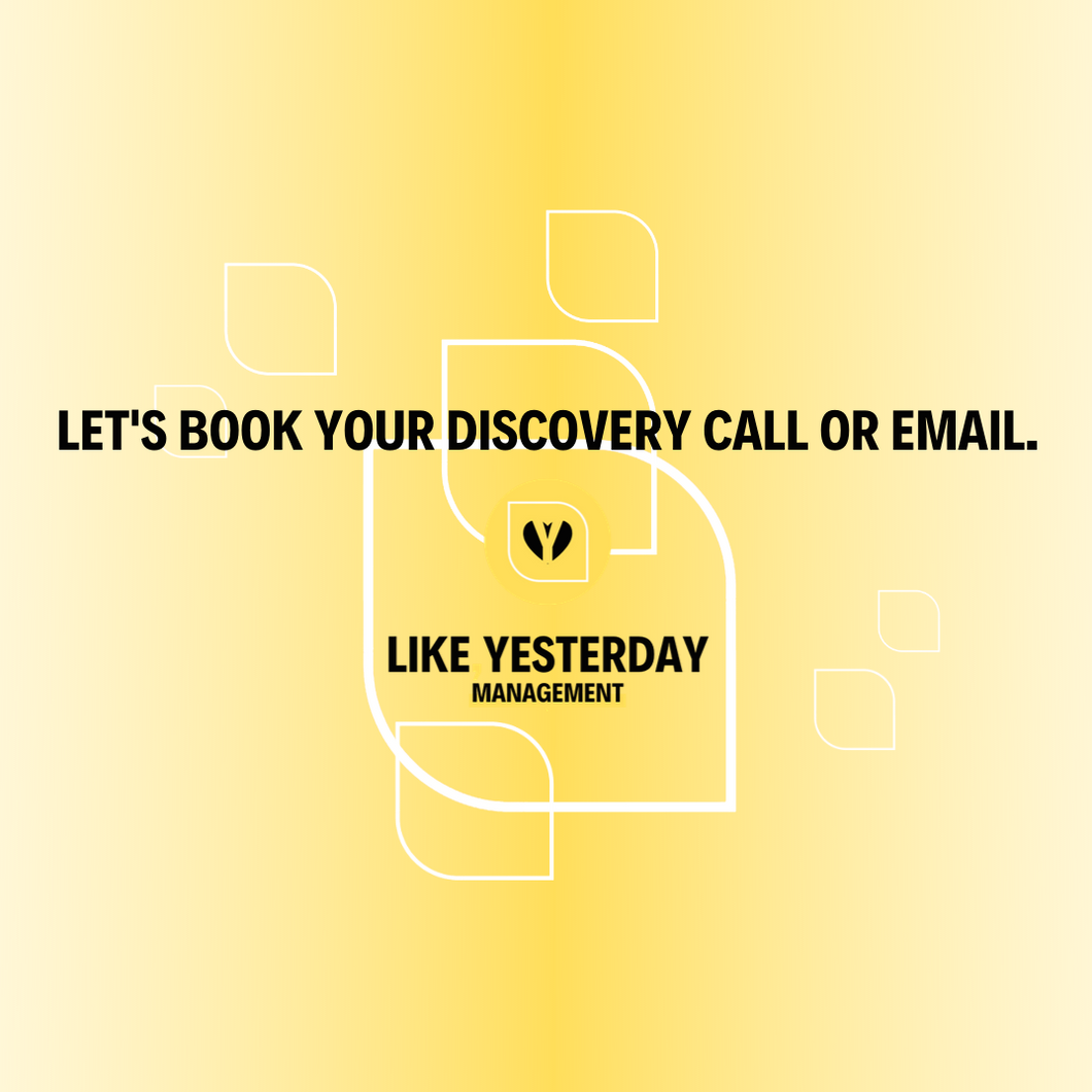 BOOK YOUR DISCOVERY CALL OR EMAIL - Like,Yesterday Management