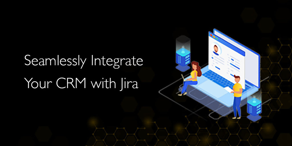 Why Should You Consider Integrating Your CRM with Jira?