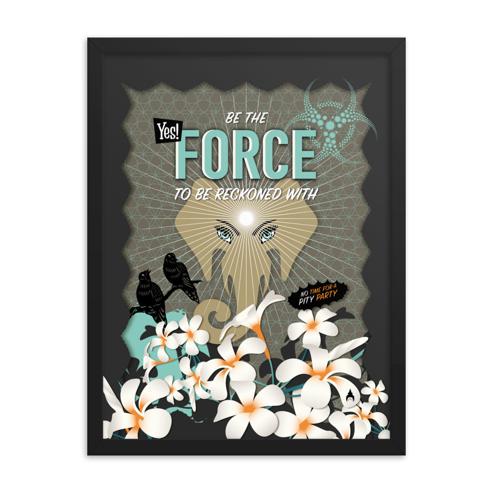 """BE THE FORCE"" Framed poster by MOKSHAMAN®"