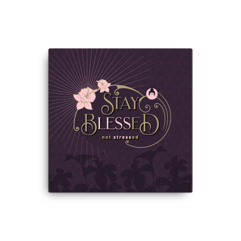 """STAY BLESSED NOT STRESSED"" Canvas"