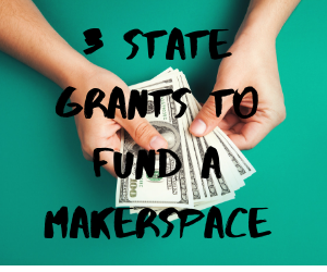 3 State Grants to Fund a Makerspace