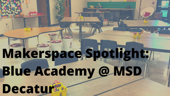 Makerspace Spotlight: Decatur Blue Academy