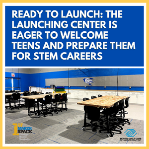 Ready to Launch: The Launching Center is Eager to Welcome Teens & Prepare Them for STEM Careers