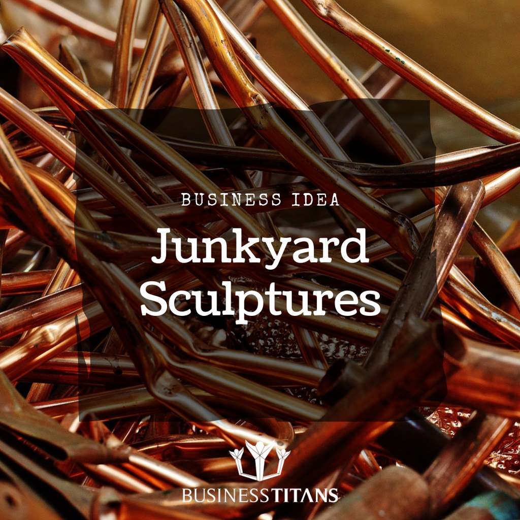 Business Titans is providing the Junkyard Sculptures business idea for startups.