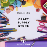 Business Titans is providing the craft supply store business idea for startups.