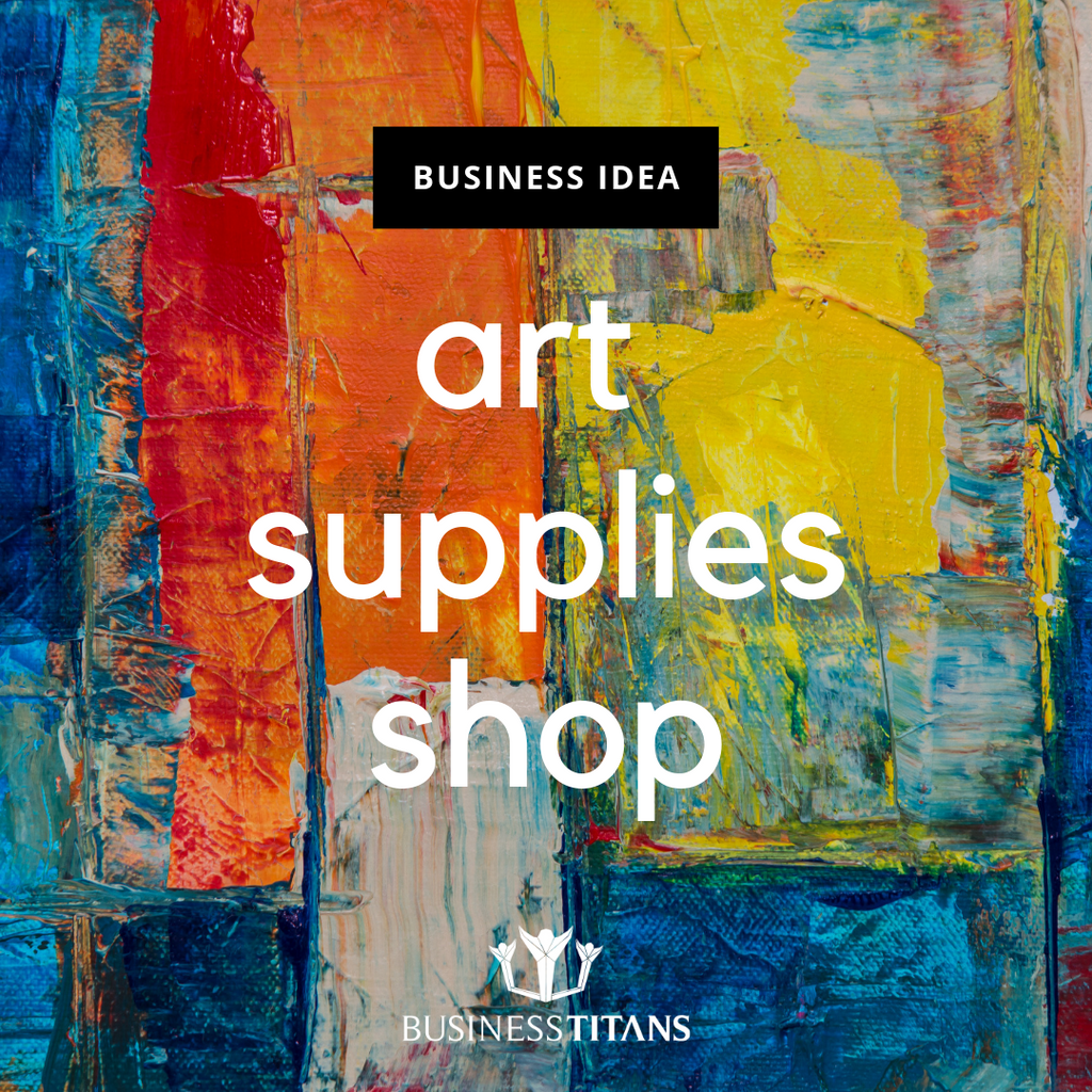 Business Titans is providing the art supply shop business idea for startups.
