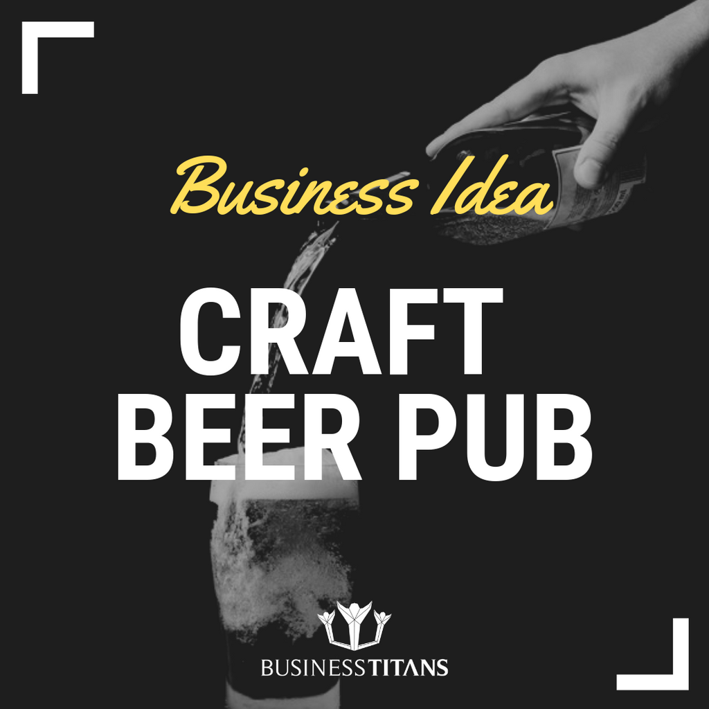 Business Titans is providing the Craft beer pub business idea for startups.