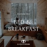 Business Titans is providing the Bed and Breakfast business idea for startups.