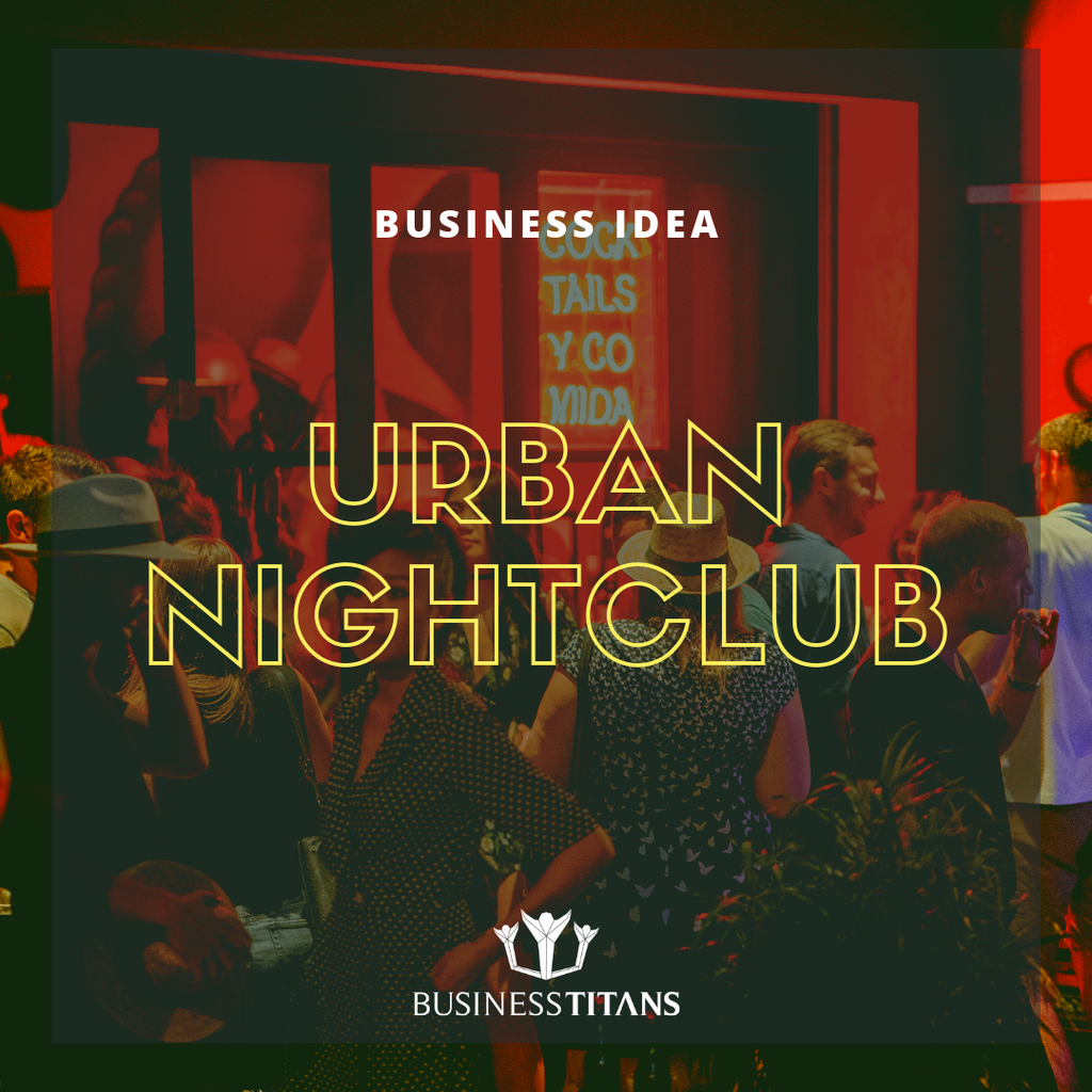 Business Titans is providing the Urban nightlife  business idea for startups.