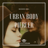 Business Titans is providing the Urban body piercer business idea for startups.