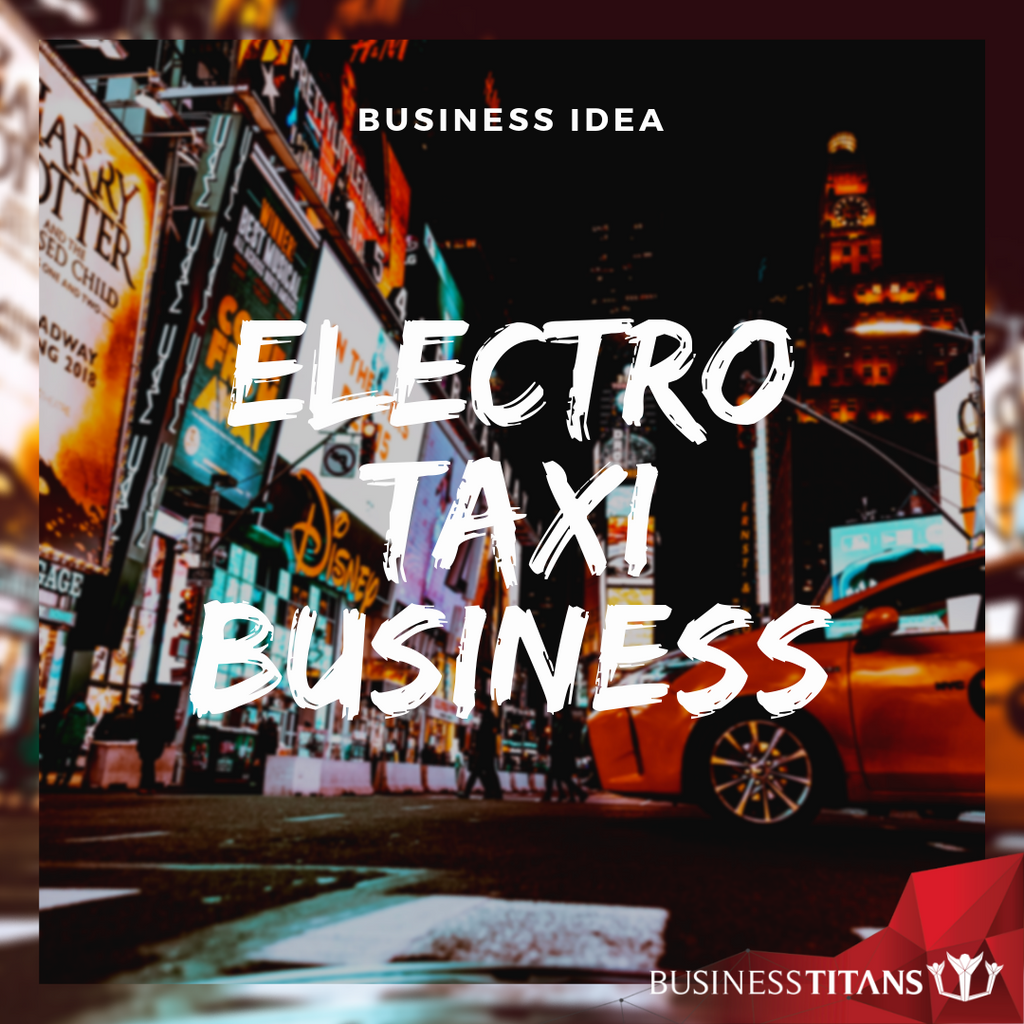 Business Titans is providing the Electro Taxi business idea for startups.