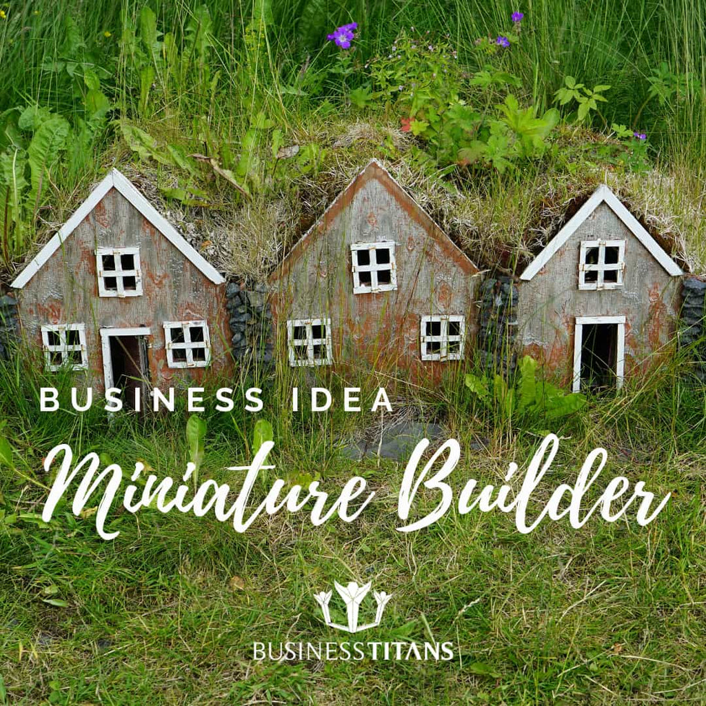 Business Titans is providing the Miniature Builder business idea for startups.
