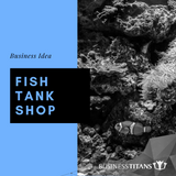 Business Titans is providing the Fish tank shop business idea for startups.