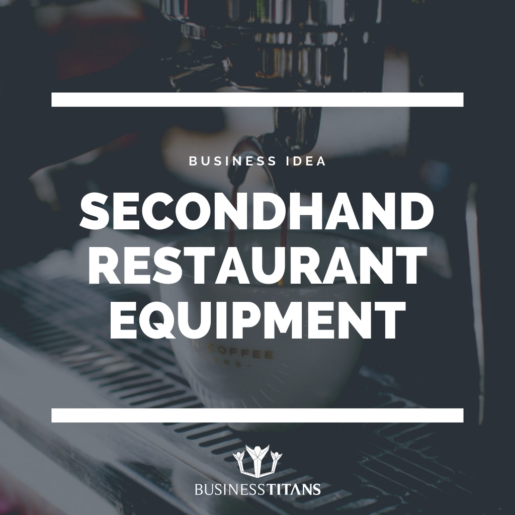 Business Titans is providing the secondhand restaurant equipment selling business idea for startups.