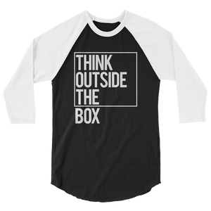 Think Outside the Box 3/4 sleeve Raglan Shirt