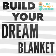 Load image into Gallery viewer, Build Your Dream Blanket - The Snuggly Geekling