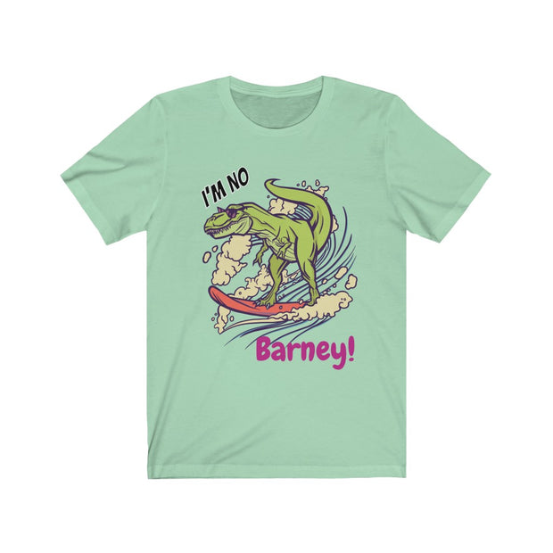 I'm No Barney!- dinosaur t-shirt- Unisex - We Heart Dinos