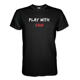 Play With Saw T-Shirt