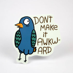 Little Hiker Bird - Don't Make it Awkward Bird Vinyl Sticker