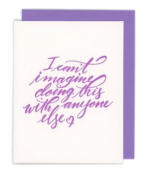 I Can't Imagine Doing This With Anyone But You Letterpress Card