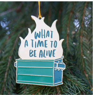 What A Time To Be Alive Ornament