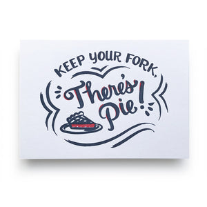 Keep Your Fork There's Pie Letterpress Print