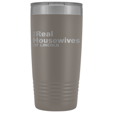 Load image into Gallery viewer, The Real Housewives of Lincoln 20oz Tumbler Free Shipping