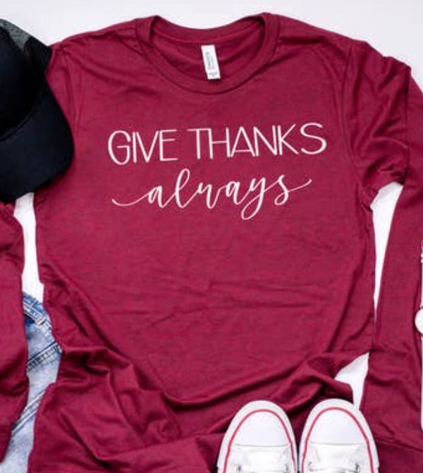 Give Thanks Always Longsleeve Graphic Tee with Free Shipping