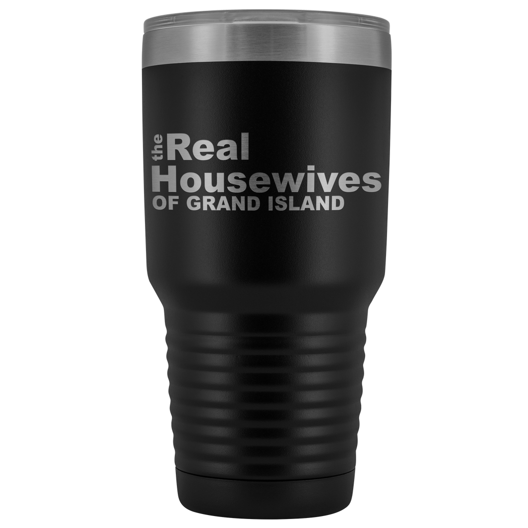 The Real Housewives of Grand Island 30oz Tumbler Free Shipping