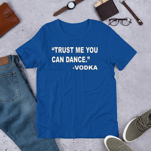 Trust Me You Can Dance -Vodka Short-Sleeve Unisex T-Shirt Free Shipping