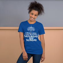Load image into Gallery viewer, I Really Need a Day Between Saturday & Sunday Short-Sleeve Unisex T-Shirt Free Shipping