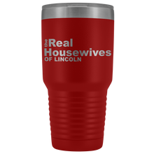Load image into Gallery viewer, The Real Housewives of Lincoln 30oz Tumbler Free Shipping