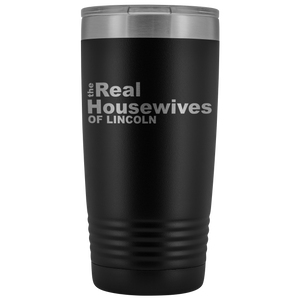 The Real Housewives of Lincoln 20oz Tumbler Free Shipping