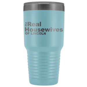 The Real Housewives of Lincoln 30oz Tumbler Free Shipping