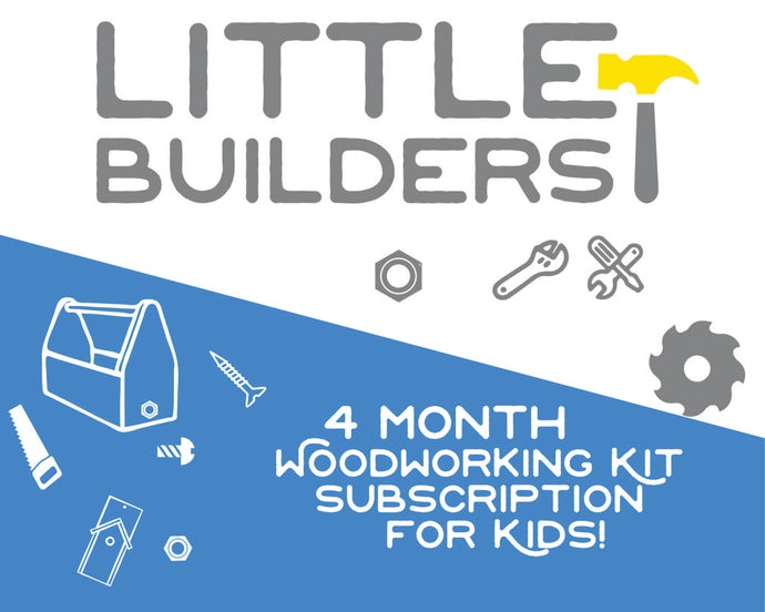 Little Builders Woodworking Kit Subscription