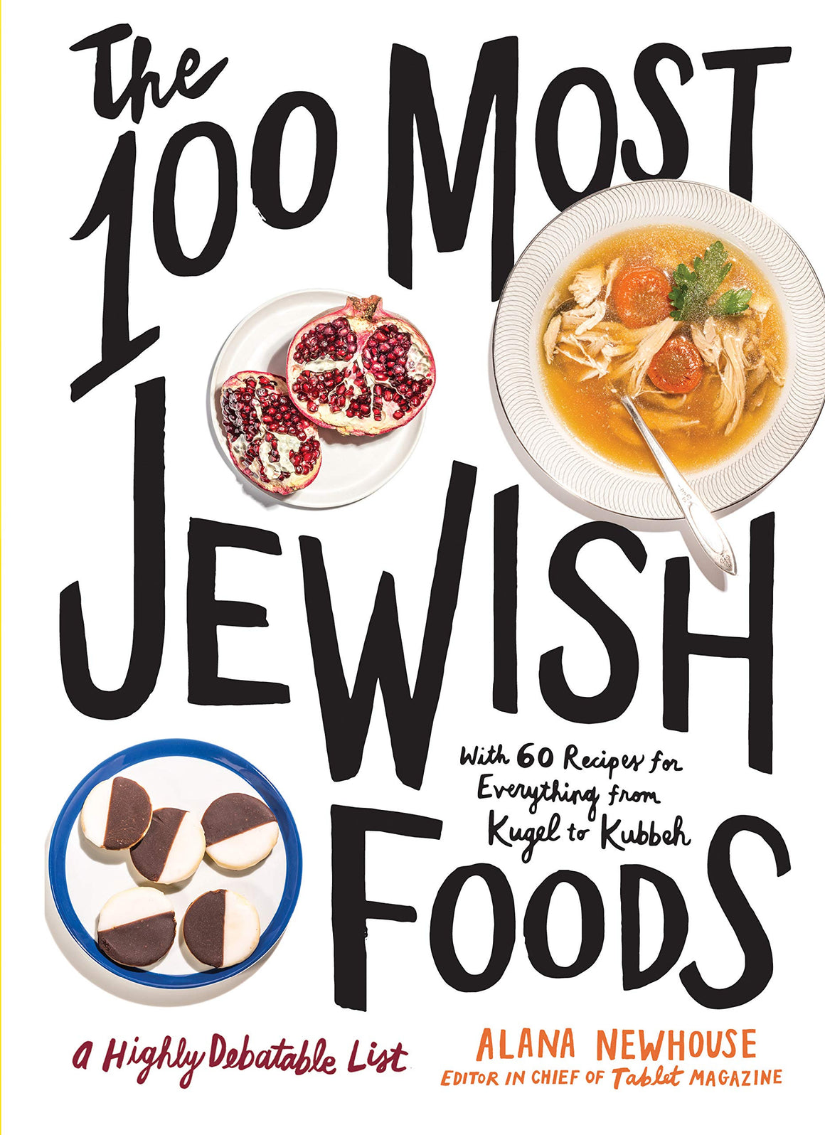 (Jewish) Alana Newhouse. The 100 Most Jewish Foods: A Highly Debatable List.