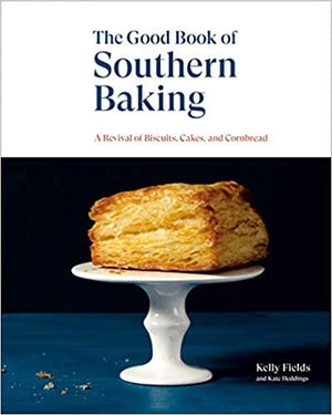 PRE-ORDER!  Kelly Fields. The Good Book of Southern Baking: A Revival of Biscuits, Cakes, and Cornbread. Expected: September 2020.