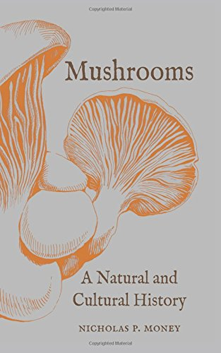 Nicholas P. Money. Mushrooms: A Natural and Cultural History