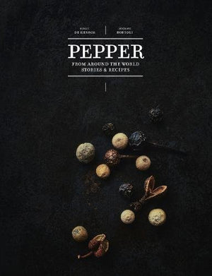 (Spices) Erwann de Kerros & Benedicte Bortoli. Pepper: From Around the World: Stories & Recipes