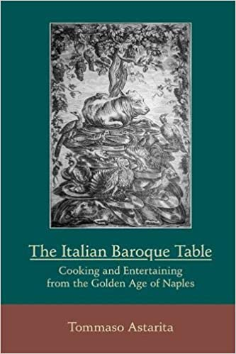 Tommaso Astarita. The Italian Baroque Table: Cooking and Entertaining from the Golden Age of Naples.
