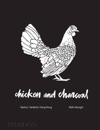 Matt Abergel. Chicken and Charcoal: Yakitori, Yardbird, Hong Kong