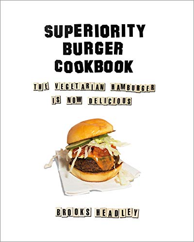 (Vegetarian) Brooks Headley. Superiority Burger Cookbook: The Vegetarian Hamburger Is Now Delicious.