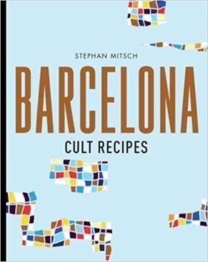 Stephan Mitsch. Barcelona Cult Recipes.