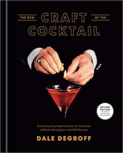PRE-ORDER! Dale DeGroff. The New Craft of the Cocktail: Everything You Need to Know to Think Like a Master Mixologist, with 500 Recipes. Expected: September 2020.