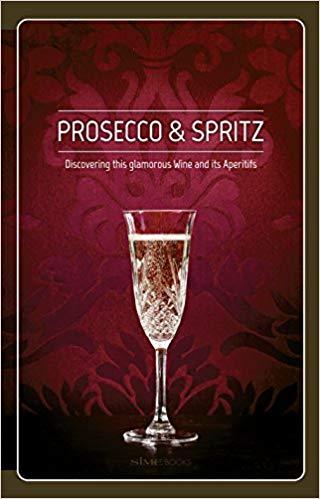 Elisa Giraud. Prosecco & Spritz: Discovering this Glamorous Wine and Its Aperitifs