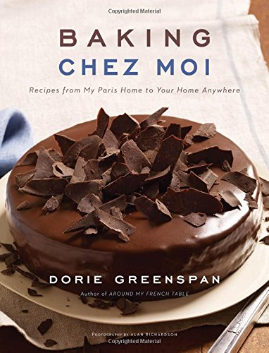 Dorie Greenspan. Baking Chez Moi: Recipes from My Paris Home to Your Home Anywhere.