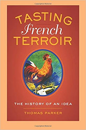 Thomas Parker. Tasting French Terroir: The History of an Idea.